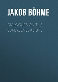Jakob Böhme -Dialogues on the Supersensual Life