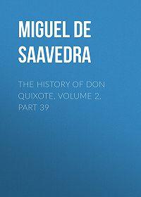 Miguel Cervantes -The History of Don Quixote, Volume 2, Part 39