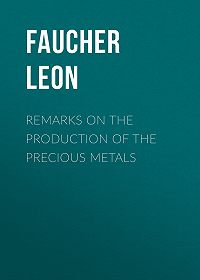 Leon Faucher -Remarks on the production of the precious metals