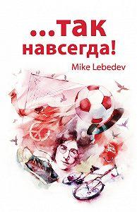Mike Lebedev -…Так навсегда!