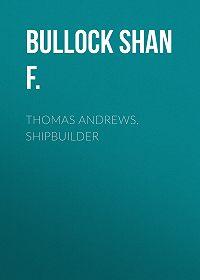 Shan Bullock -Thomas Andrews, Shipbuilder