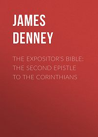 James Denney -The Expositor's Bible: The Second Epistle to the Corinthians