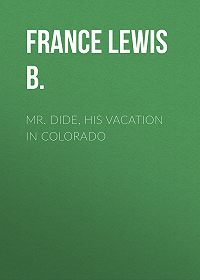 Lewis France -Mr. Dide, His Vacation in Colorado