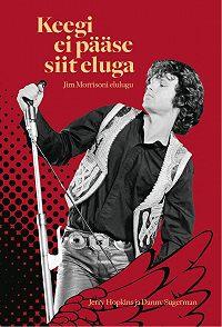 Jerry Hopkins -Keegi ei pääse siit eluga: Jim Morrisoni elulugu
