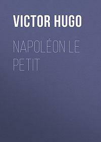 Виктор Мари Гюго -Napoléon Le Petit