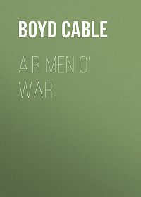 Boyd Cable -Air Men o' War