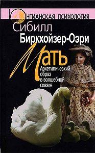 Сибилла Биркхойзер-Оэри -Мать. Архетипический образ в волшебной сказке