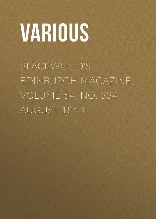 Blackwood's Edinburgh Magazine, Volume 54, No. 334, August 1843