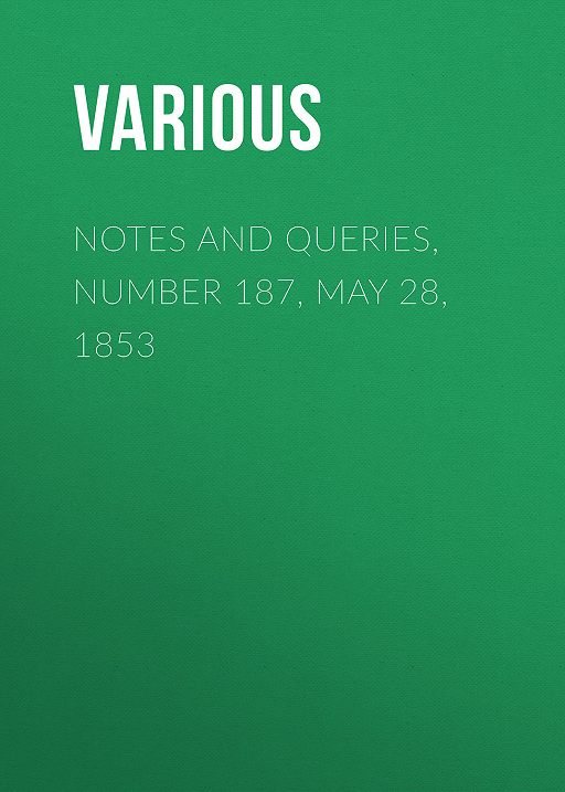 Notes and Queries, Number 187, May 28, 1853
