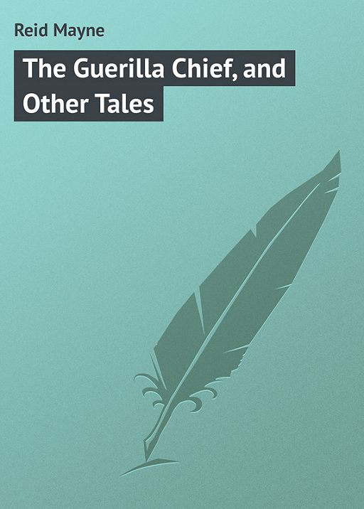 The Guerilla Chief, and Other Tales