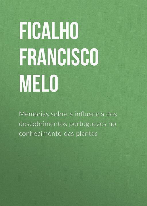 Memorias sobre a influencia dos descobrimentos portuguezes no conhecimento das plantas
