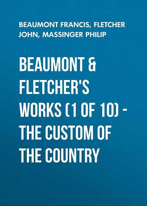 Beaumont & Fletchers Works (1 of 10) – the Custom of the Country