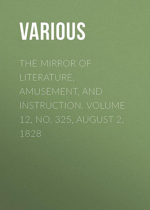 """Купить книгу """"The Mirror of Literature, Amusement, and Instruction. Volume 12, No. 325, August 2, 1828"""""""