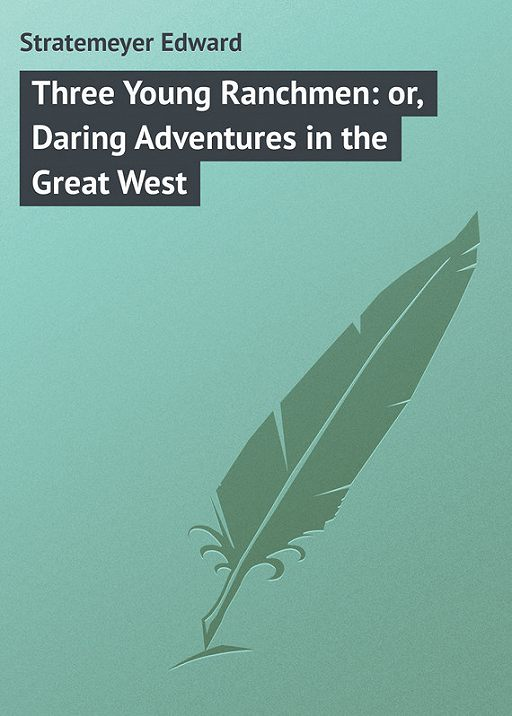 Three Young Ranchmen: or, Daring Adventures in the Great West