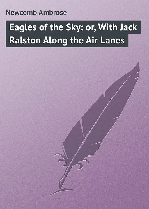 Eagles of the Sky: or, With Jack Ralston Along the Air Lanes
