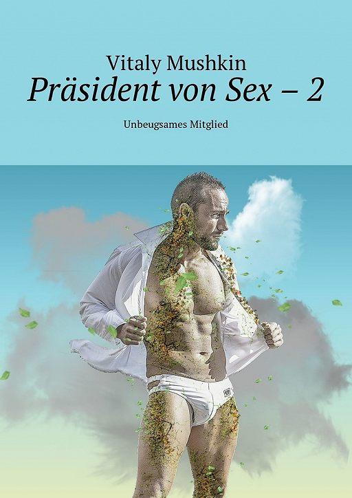 """Купить книгу """"Präsident von Sex – 2. Unbeugsames Mitglied"""""""