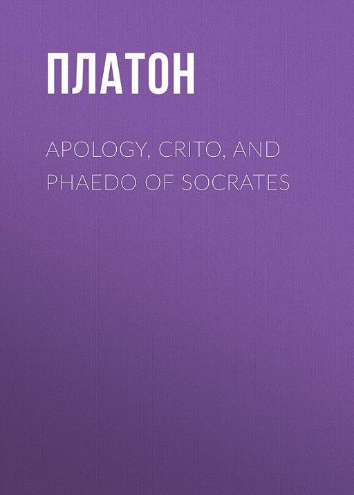 Apology, Crito, and Phaedo of Socrates