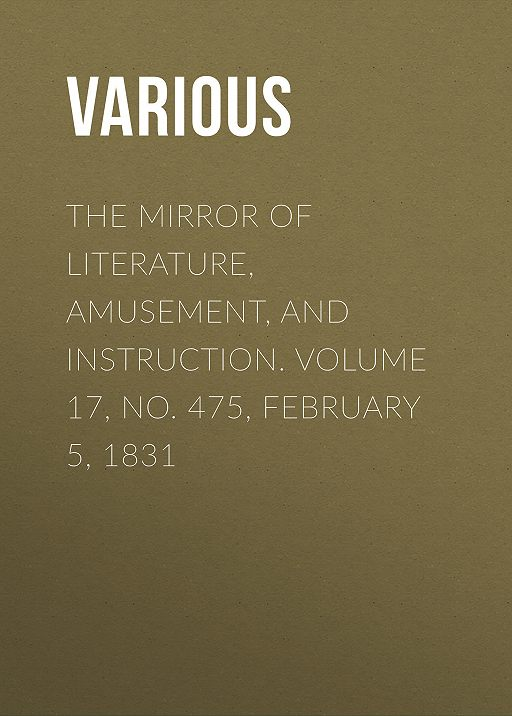 The Mirror of Literature, Amusement, and Instruction. Volume 17, No. 475, February 5, 1831