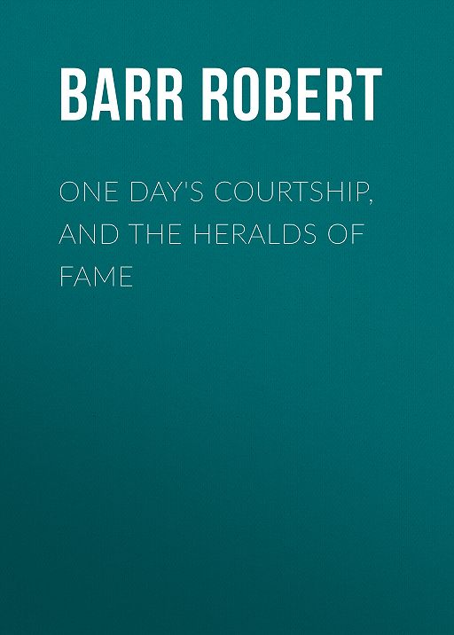 One Day's Courtship, and The Heralds of Fame