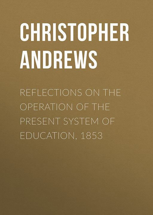Reflections on the Operation of the Present System of Education, 1853