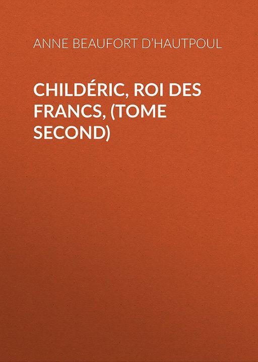 Childéric, Roi des Francs, (tome second)