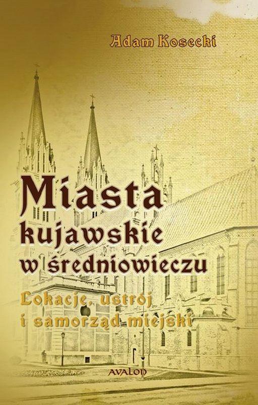 Miasta kujawskie w średniowieczu. Lokacje, ustrój i samorząd miejski
