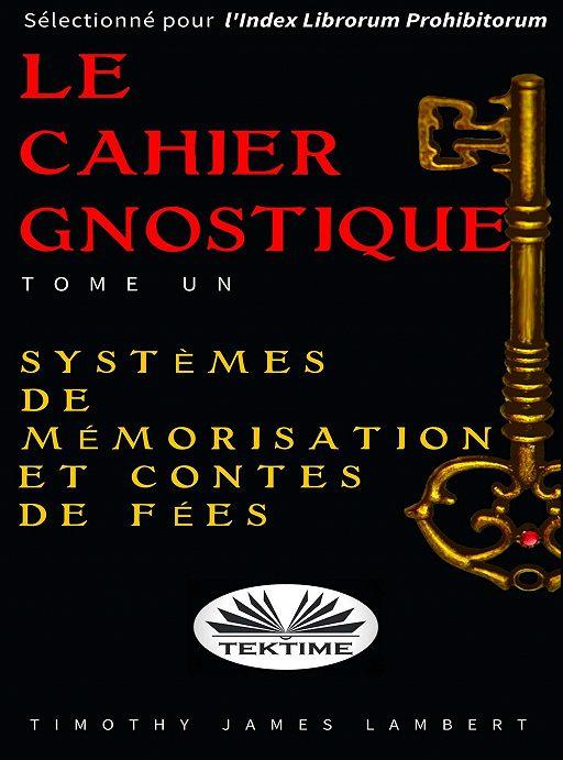 Le Cahier Gnostique: Tome Un
