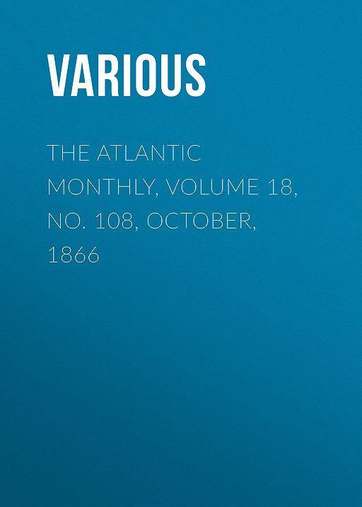 The Atlantic Monthly, Volume 18, No. 108, October, 1866