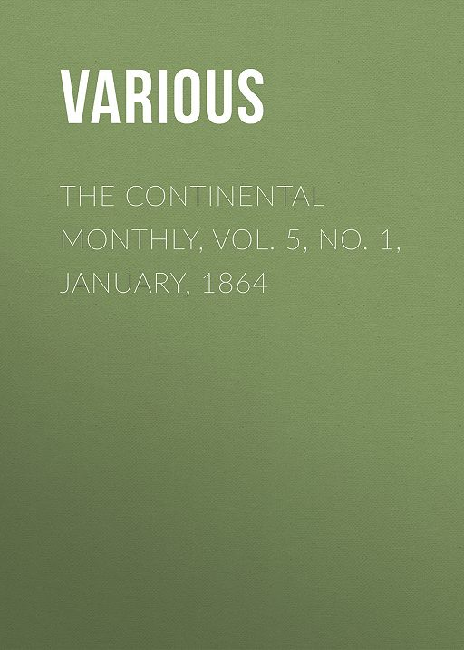 The Continental Monthly, Vol. 5, No. 1, January, 1864